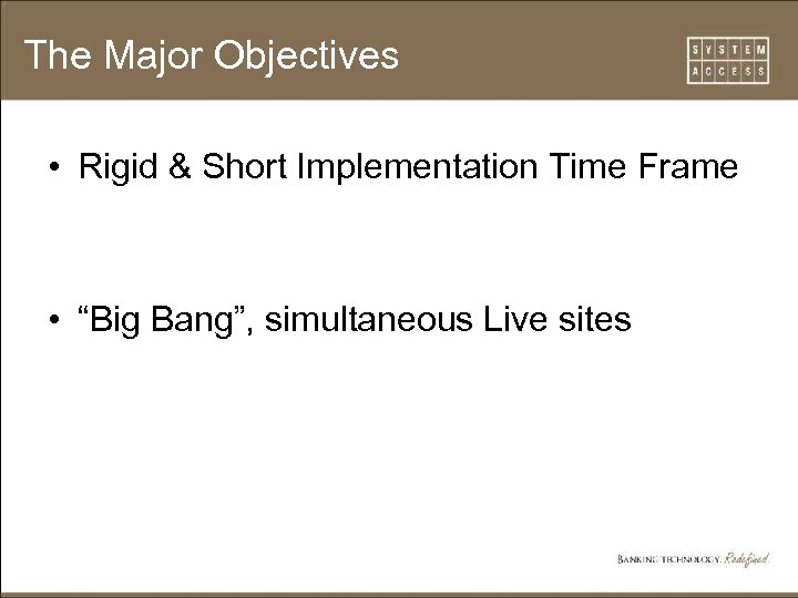 "The Major Objectives • Rigid & Short Implementation Time Frame • ""Big Bang"", simultaneous"