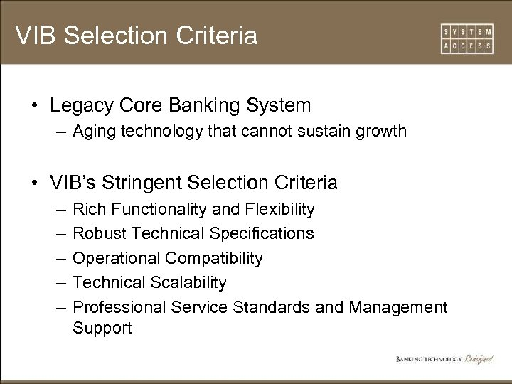 VIB Selection Criteria • Legacy Core Banking System – Aging technology that cannot sustain