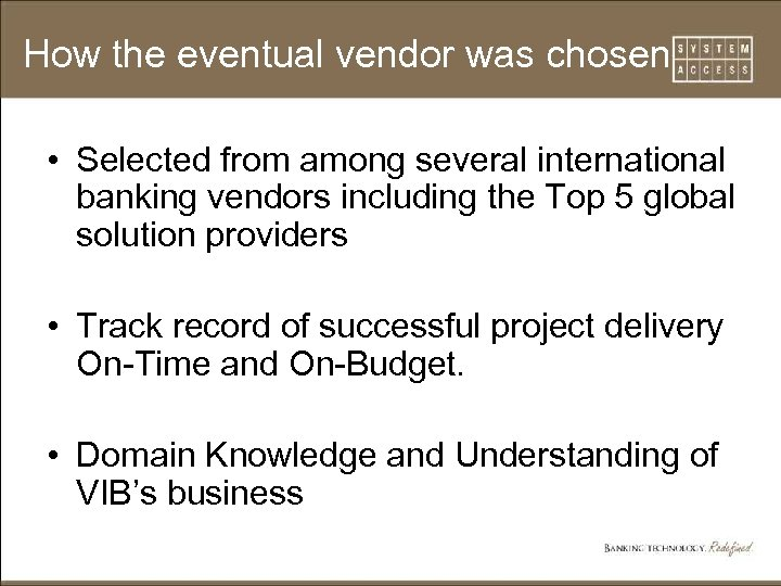 How the eventual vendor was chosen • Selected from among several international banking vendors