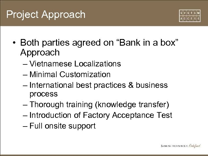 "Project Approach • Both parties agreed on ""Bank in a box"" Approach – Vietnamese"