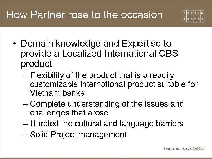 How Partner rose to the occasion • Domain knowledge and Expertise to provide a