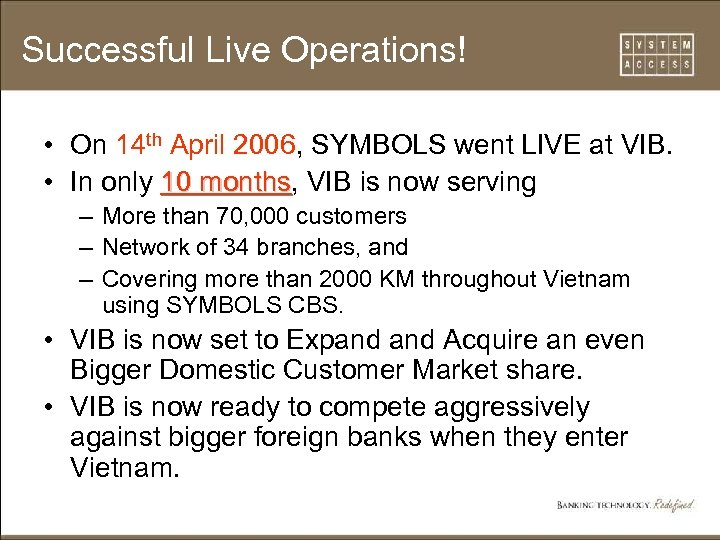 Successful Live Operations! • On 14 th April 2006, SYMBOLS went LIVE at VIB.