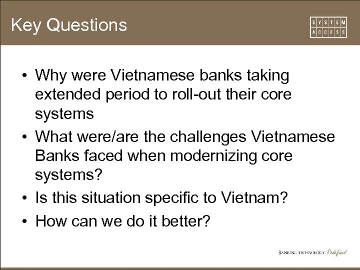 Key Questions • Why were Vietnamese banks taking extended period to roll-out their core