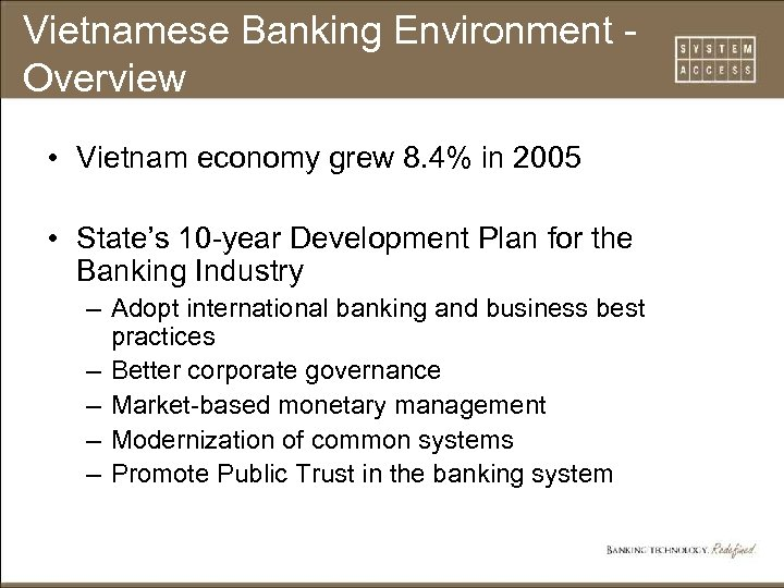Vietnamese Banking Environment Overview • Vietnam economy grew 8. 4% in 2005 • State's