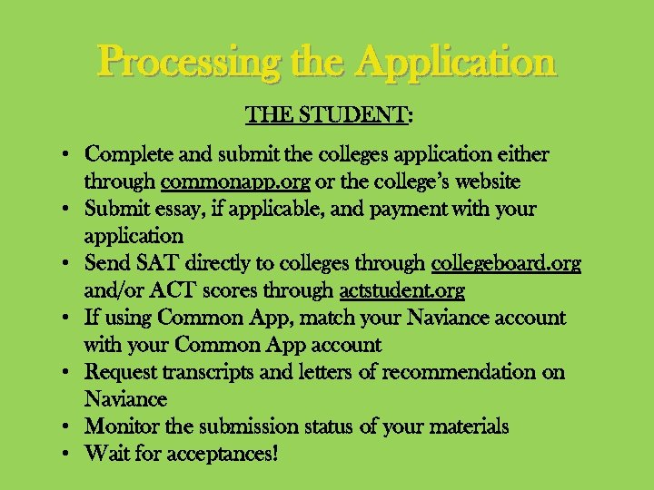 Processing the Application THE STUDENT: • Complete and submit the colleges application either through