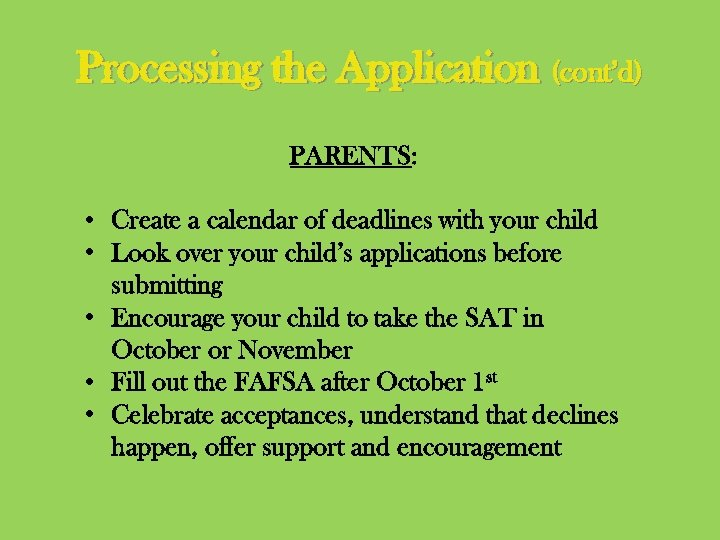 Processing the Application (cont'd) PARENTS: • Create a calendar of deadlines with your child