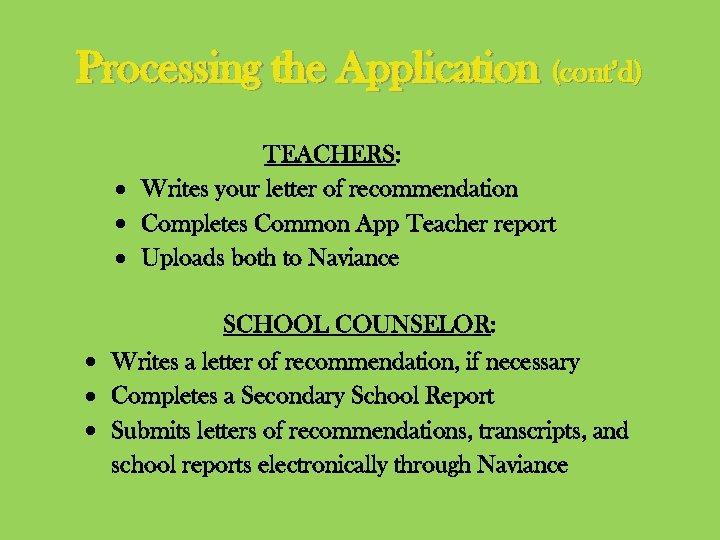 Processing the Application (cont'd) TEACHERS: Writes your letter of recommendation Completes Common App Teacher