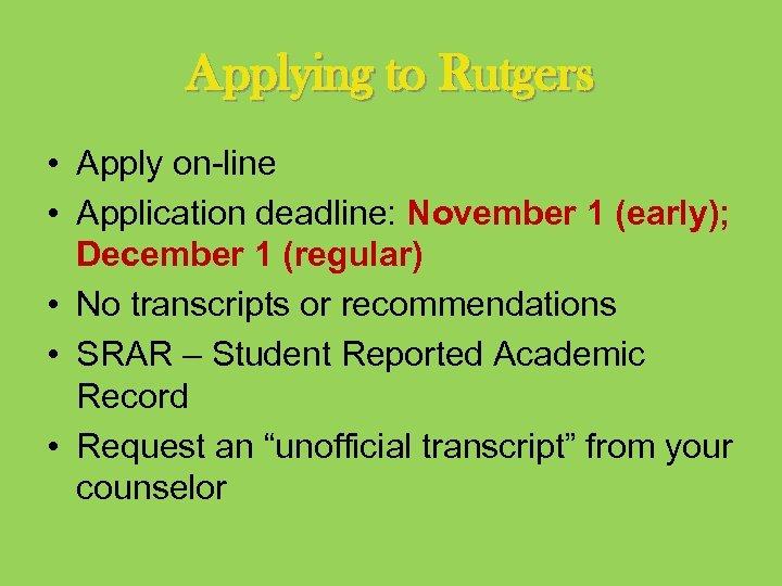 Applying to Rutgers • Apply on-line • Application deadline: November 1 (early); December 1