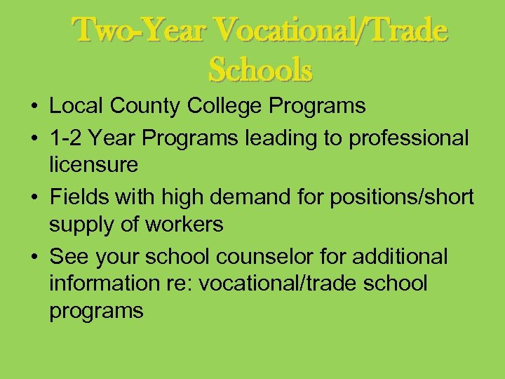 Two-Year Vocational/Trade Schools • Local County College Programs • 1 -2 Year Programs leading