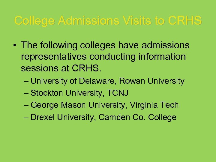 College Admissions Visits to CRHS • The following colleges have admissions representatives conducting information