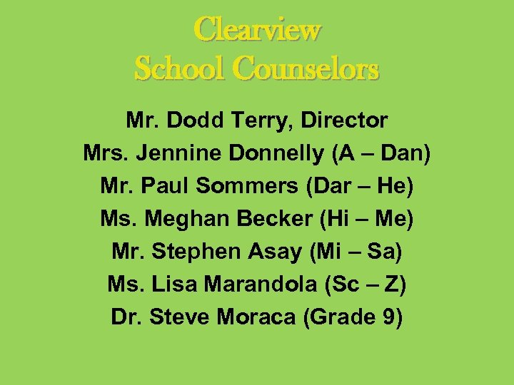 Clearview School Counselors Mr. Dodd Terry, Director Mrs. Jennine Donnelly (A – Dan) Mr.