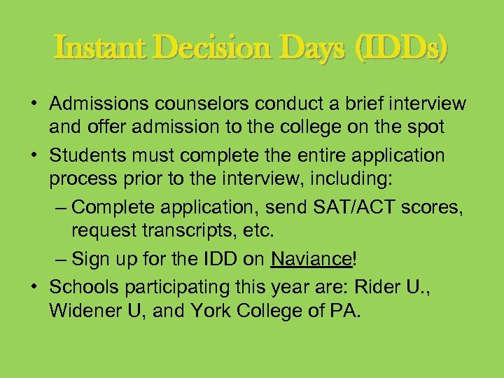 Instant Decision Days (IDDs) • Admissions counselors conduct a brief interview and offer admission