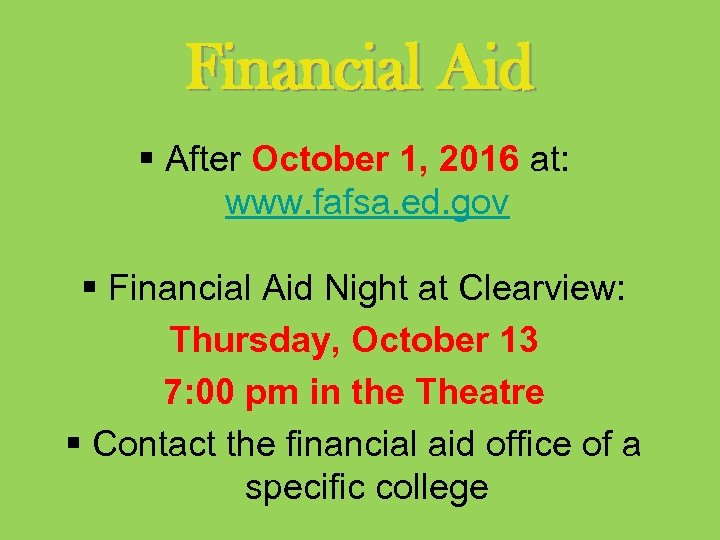 Financial Aid § After October 1, 2016 at: www. fafsa. ed. gov § Financial
