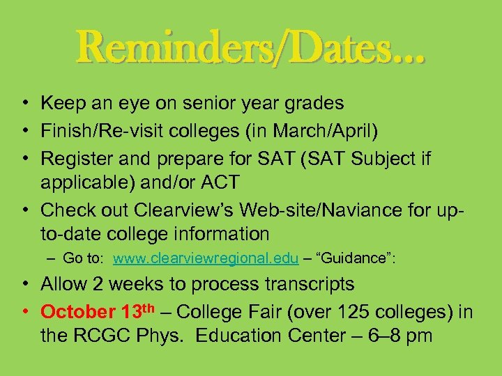 Reminders/Dates… • Keep an eye on senior year grades • Finish/Re-visit colleges (in March/April)