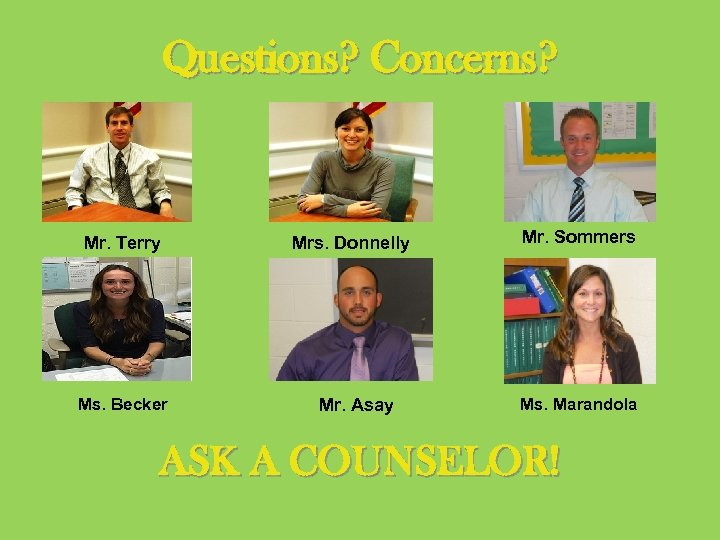 Questions? Concerns? Mr. Terry Ms. Becker Mrs. Donnelly Mr. Asay Mr. Sommers Ms. Marandola