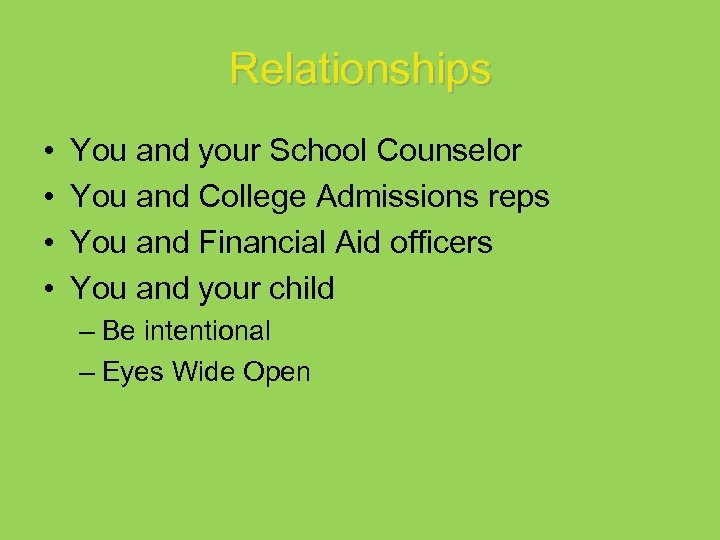 Relationships • • You and your School Counselor You and College Admissions reps You