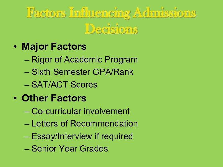 Factors Influencing Admissions Decisions • Major Factors – Rigor of Academic Program – Sixth