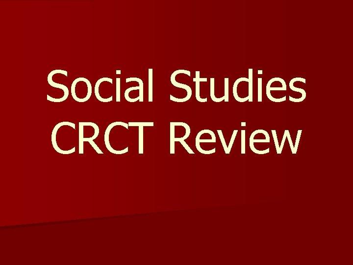 Social Studies CRCT Review