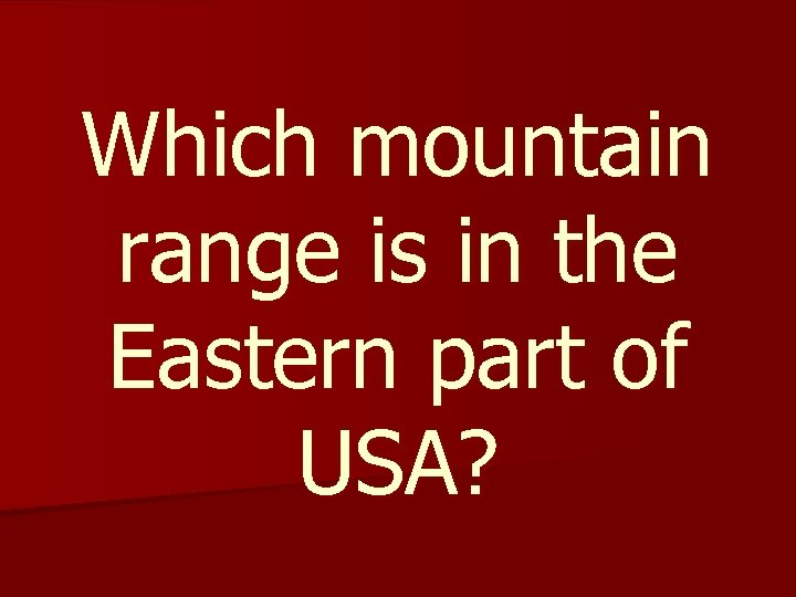 Which mountain range is in the Eastern part of USA?