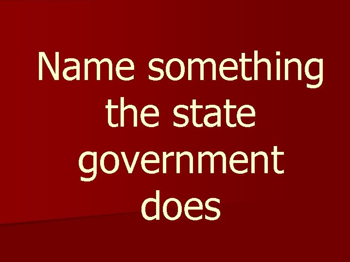 Name something the state government does