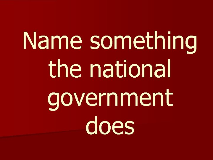 Name something the national government does