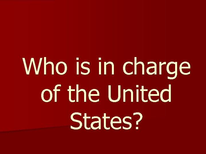 Who is in charge of the United States?