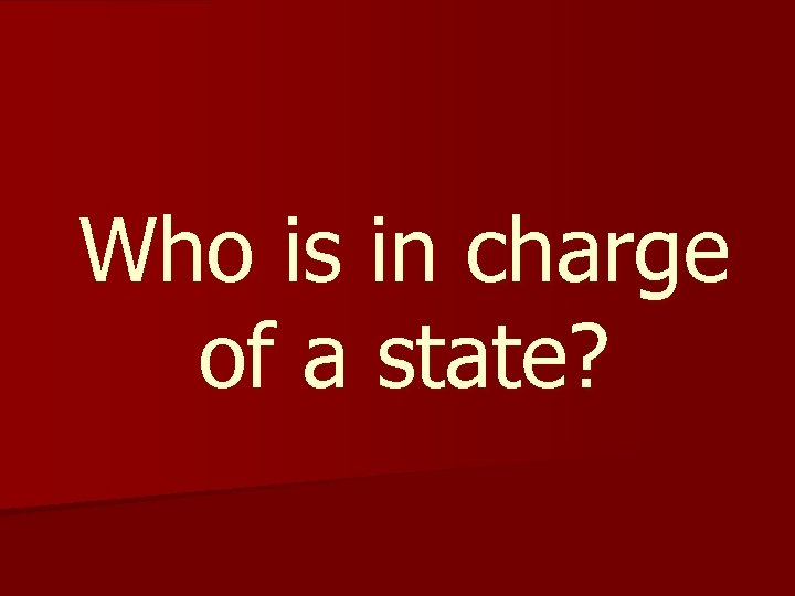 Who is in charge of a state?
