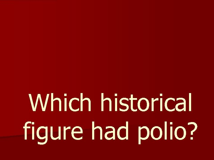 Which historical figure had polio?