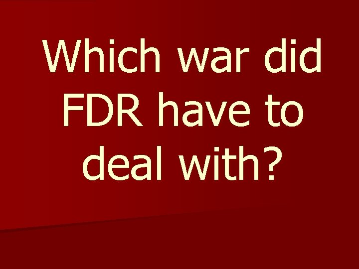 Which war did FDR have to deal with?