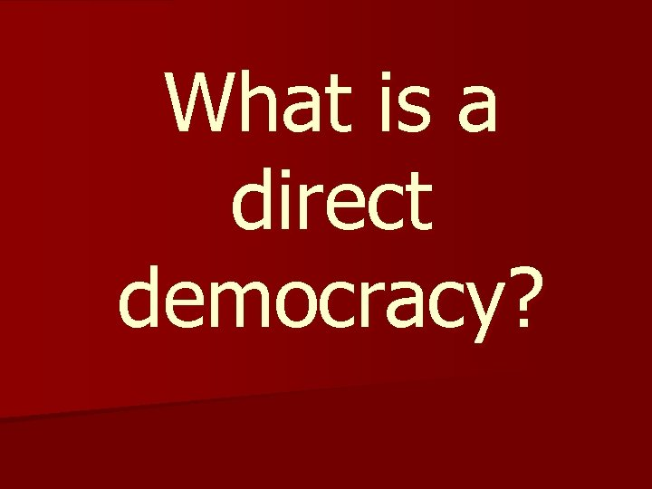 What is a direct democracy?