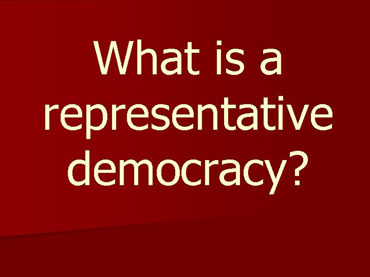 What is a representative democracy?