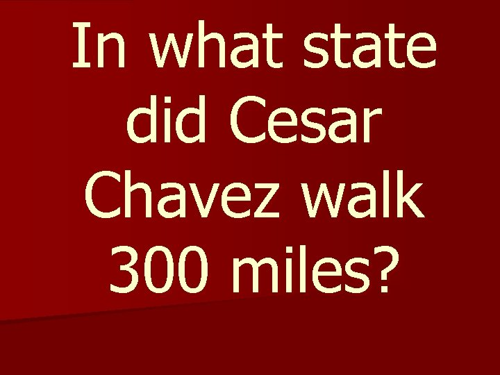 In what state did Cesar Chavez walk 300 miles?