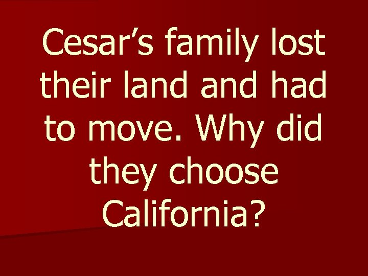Cesar's family lost their land had to move. Why did they choose California?