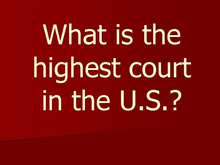 What is the highest court in the U. S. ?