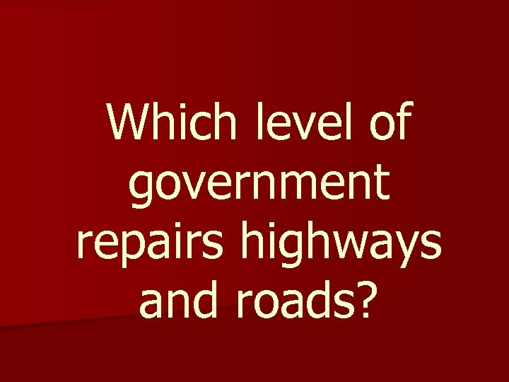 Which level of government repairs highways and roads?
