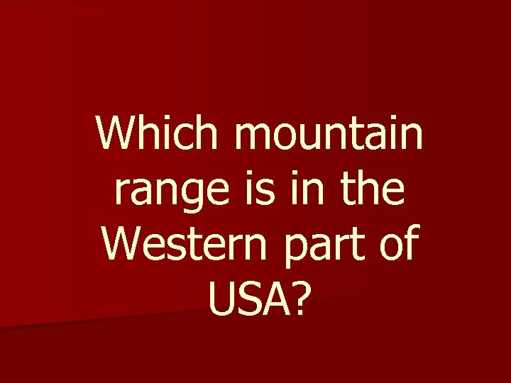 Which mountain range is in the Western part of USA?