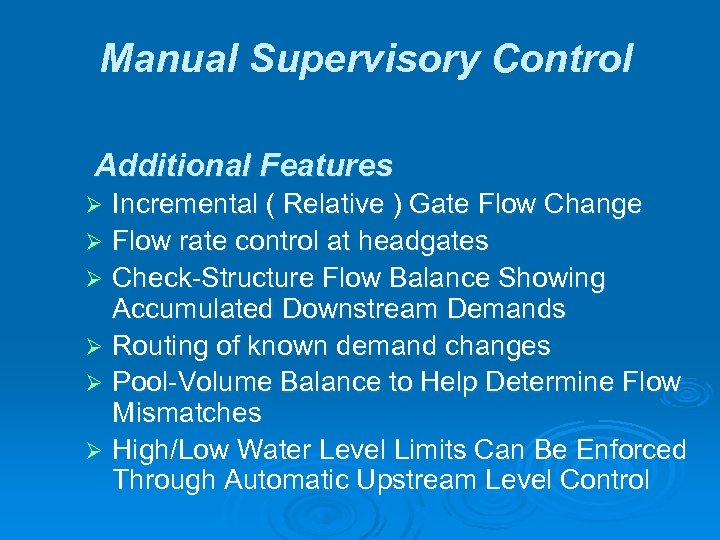 Manual Supervisory Control Additional Features Incremental ( Relative ) Gate Flow Change Ø Flow