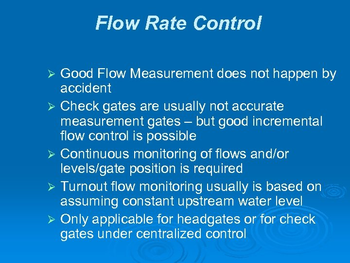 Flow Rate Control Good Flow Measurement does not happen by accident Ø Check gates