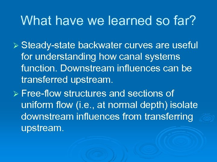 What have we learned so far? Ø Steady-state backwater curves are useful for understanding