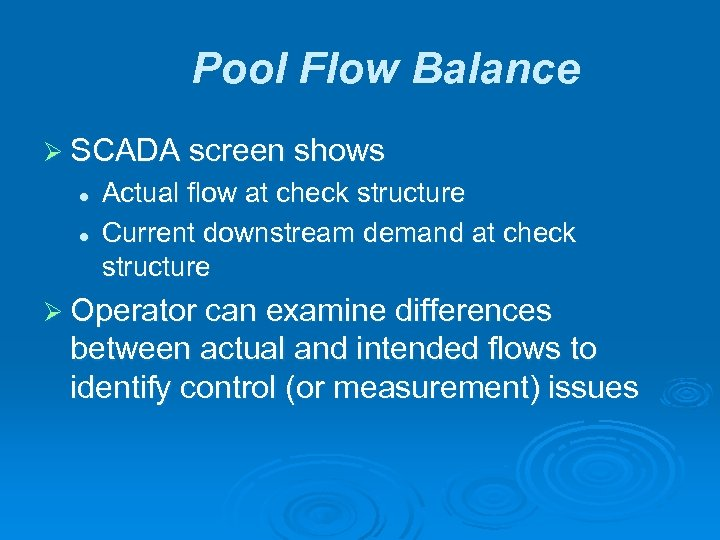 Pool Flow Balance Ø SCADA screen shows l l Actual flow at check structure