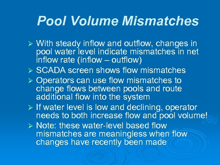 Pool Volume Mismatches With steady inflow and outflow, changes in pool water level indicate