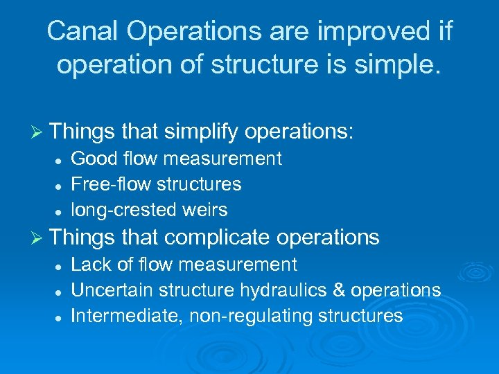 Canal Operations are improved if operation of structure is simple. Ø Things that simplify