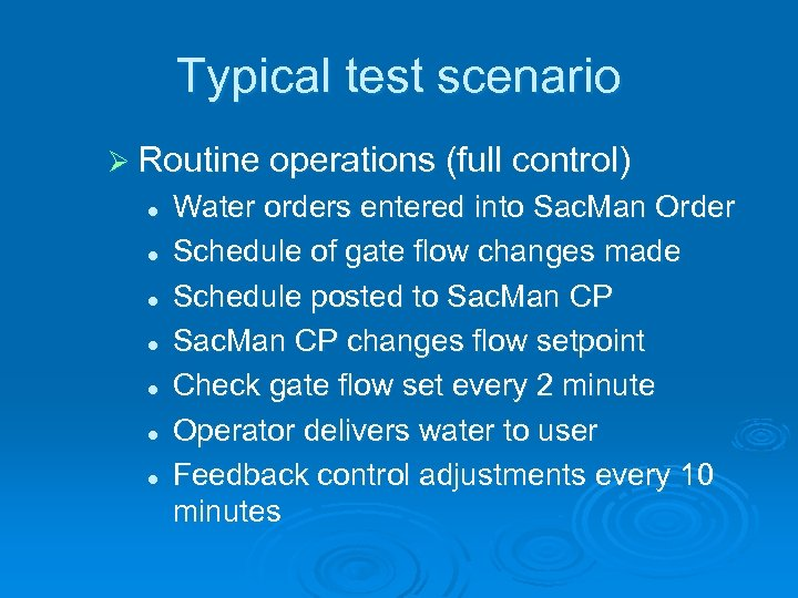 Typical test scenario Ø Routine operations (full control) l l l l Water orders