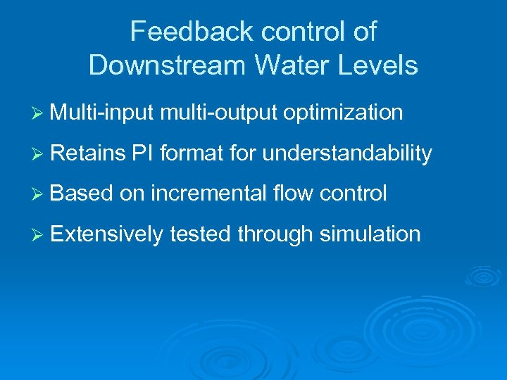 Feedback control of Downstream Water Levels Ø Multi-input multi-output optimization Ø Retains PI format