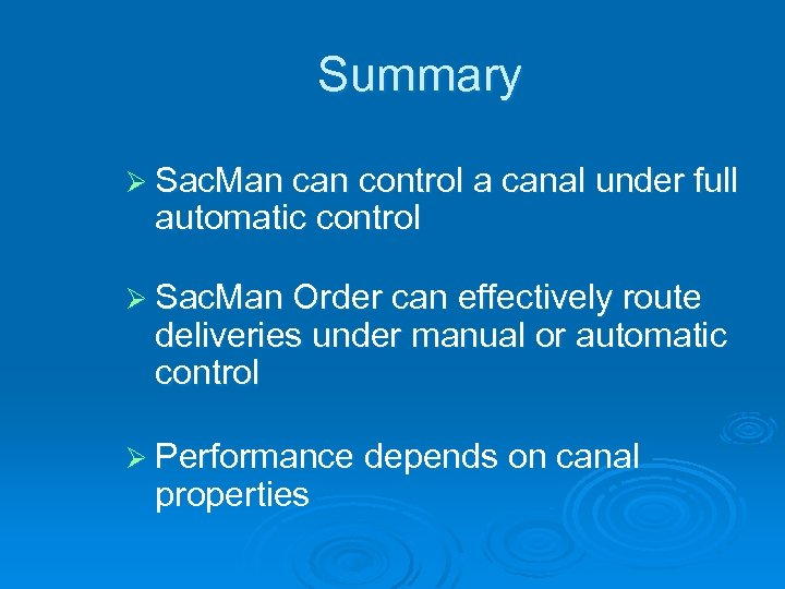 Summary Ø Sac. Man control a canal under full automatic control Ø Sac. Man