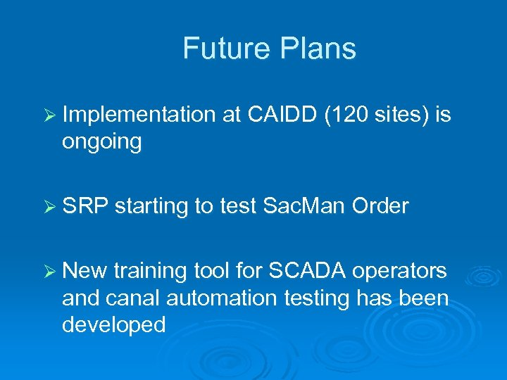 Future Plans Ø Implementation at CAIDD (120 sites) is ongoing Ø SRP starting to