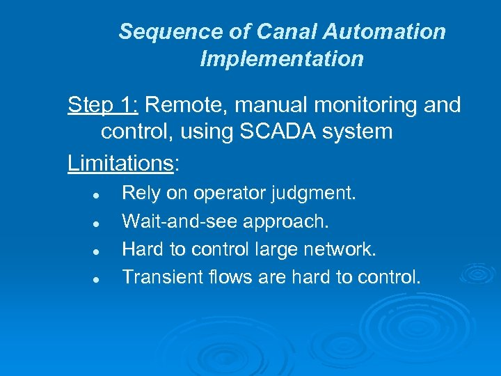 Sequence of Canal Automation Implementation Step 1: Remote, manual monitoring and control, using SCADA