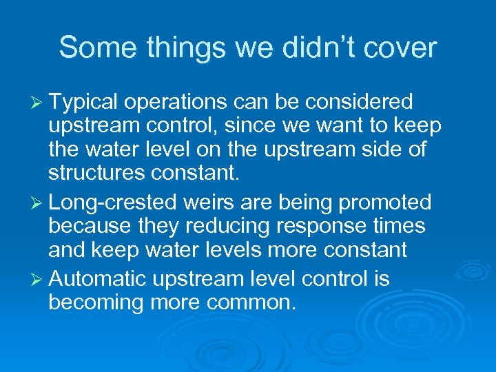 Some things we didn't cover Ø Typical operations can be considered upstream control, since