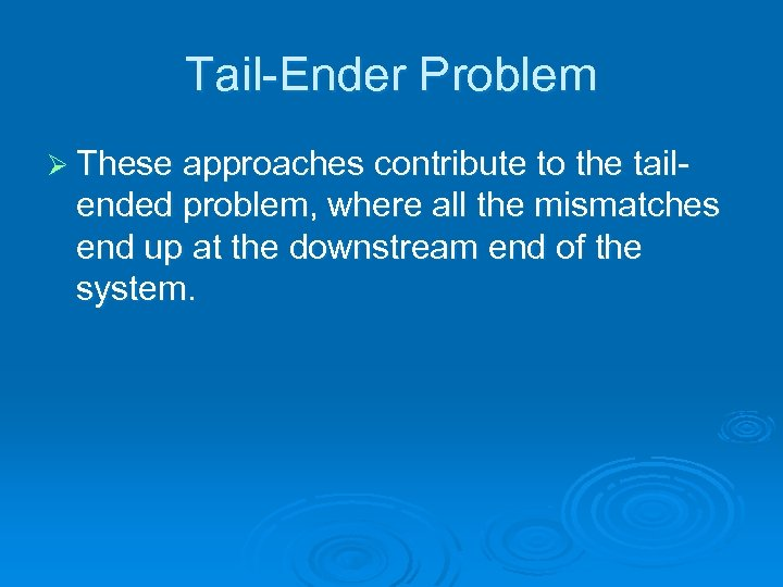 Tail-Ender Problem Ø These approaches contribute to the tail- ended problem, where all the