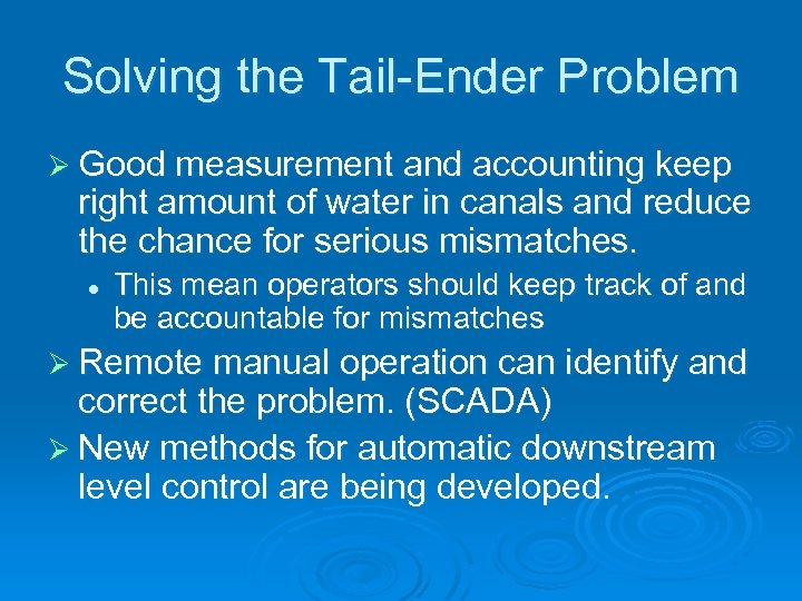 Solving the Tail-Ender Problem Ø Good measurement and accounting keep right amount of water